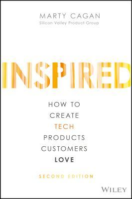 Inspired-How to Create Tech Products Customers Love - good reads