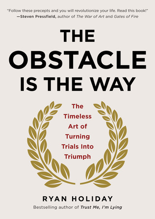 The Obstacle Is the Way- The Timeless Art of Turning Trials into Triumph