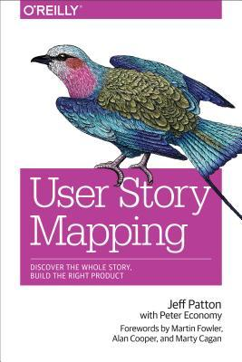 User Story Mapping- Discover the Whole Story - Build the Right Product - great reads